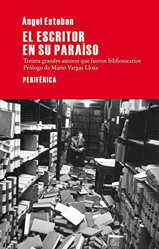 Escritor En Su Paraiso. Treinta Grandes Autores Que Fueron Bibliotecarios, El