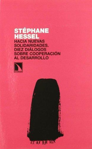 Hacia Nuevas Solidaridades. Diez Dialogos Sobre Cooperacion Al Desarrollo