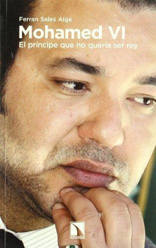 Mohamed Vi. El Principe Que No Queria Ser Rey