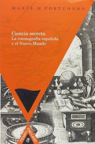 Ciencia Secreta La Cosmografia Española Y El Nuevo Mundo