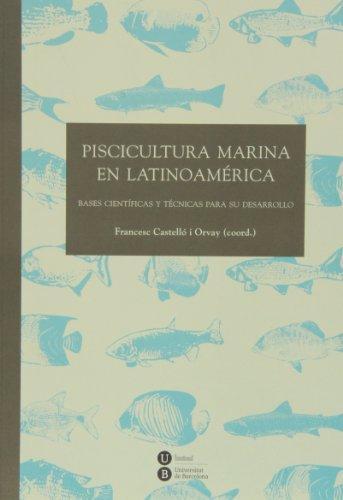 Piscicultura Marina En Latinoamerica. Bases Cientificas Y Tecnicas Para Su Desarrollo