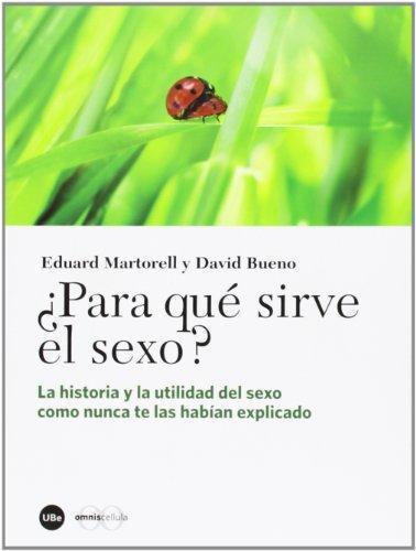 Para Que Sirve El Sexo? La Historia Y La Utilidad Del Sexo Como Nunca Te Las Habian Explicado