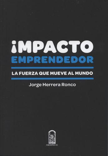 Impacto Emprendedor La Fuerza Que Mueve Al Mundo