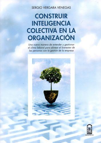 Construir Inteligencia Colectiva En La Organizacion. Una Nueva Manera De Entender Y Gestionar El Clima Laboral