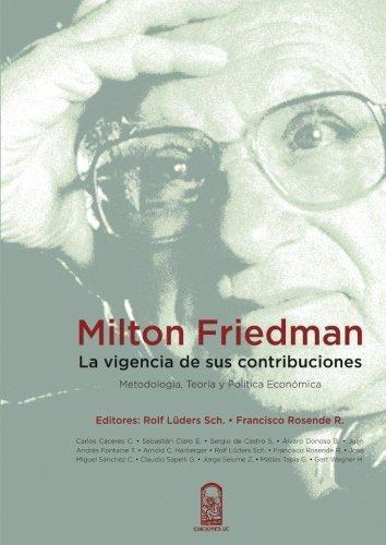 Milton Friedman. La Vigencia De Sus Contribuciones
