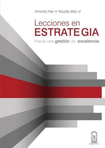 Lecciones En Estrategia. Hacia Una Gestion De Excelencia