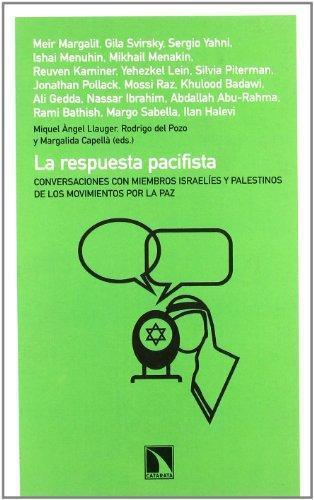 Respuesta Pacifista. Conversaciones Con Miembros Israelies Y Palestinos De Los Movimientos Por La Paz, La