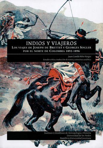 Indios Y Viajeros Los Viajes De Joseph De Brettes Y Georges Sogler Por El Norte De Colombia 1892-1896