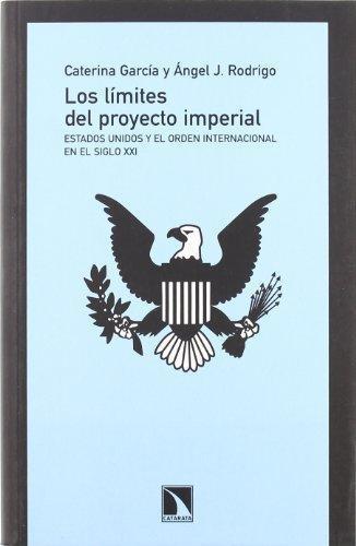 Limites Del Proyecto Imperial. Estados Unidos Y El Orden Internacional En El Siglo Xxi, Los