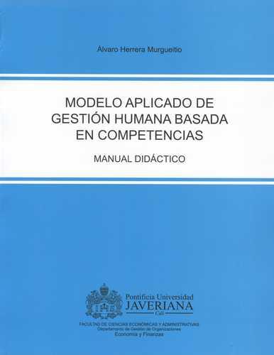 Modelo Aplicado De Gestion Humana Basada En Competencias. Manual Didactico