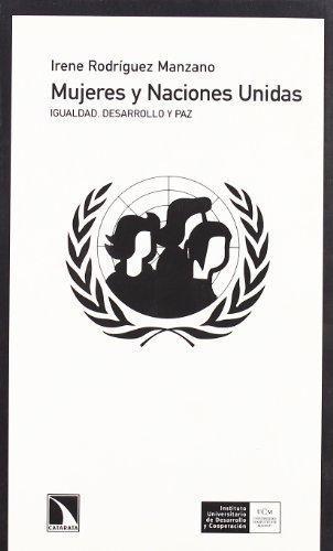 Mujeres Y Naciones Unidas. Igualdad, Desarrollo Y Paz