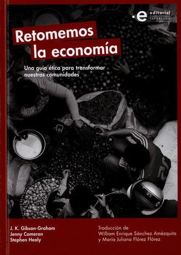 Retomemos La Economia Una Guia Etica Para Transformar Nuestras Comunidades