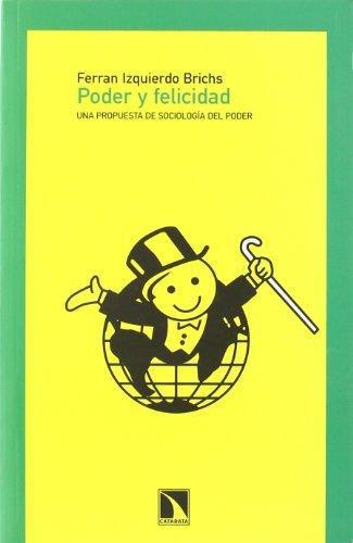 Poder Y Felicidad. Una Propuesta De Sociologia Del Poder