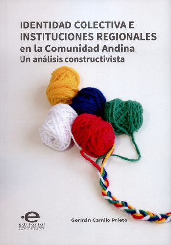 Identidad Colectiva E Instituciones Regionales En La Comunidad Andina. Un Analisis Constructivista