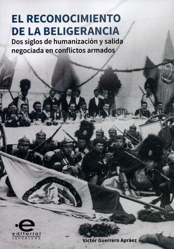 Reconocimiento De La Beligerancia Dos Siglos De Humanizacion Y Salida Negociada En Conflictos Armados