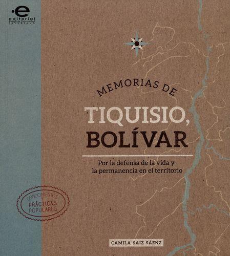Memorias De Tiquisio, Bolivar. Por La Defensa De La Vida Y La Permanencia En El Territorio