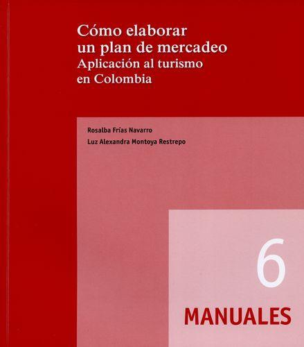 Como Elaborar Un Plan De Mercadeo. Aplicacion Al Turismo En Colombia