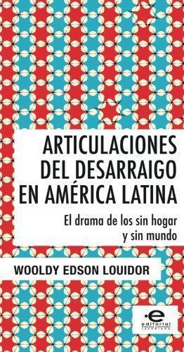Articulaciones Del Desarraigo En America Latina El Drama De Los Sin Hogar Y Sin Mundo