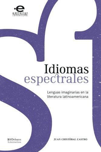 Idiomas Espectrales Lenguas Imaginarias En La Literatura Latinoamericana
