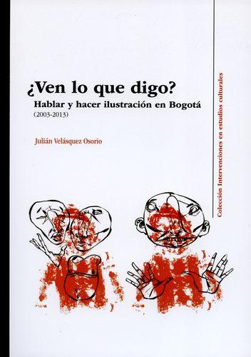 Ven Lo Que Digo Hablar Y Hacer Ilustracion En Bogota 2003-2013