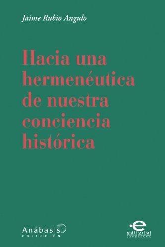 Hacia Una Hermeneutica De Nuestra Conciencia Historica