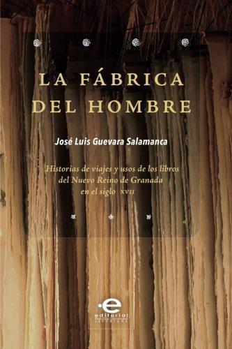 Fabrica Del Hombre. Historias De Viajes Y Usos De Los Libros, La