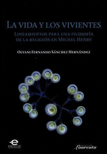 Vida Y Los Vivientes Lineamientos Para Una Filosofia De La Religion En Michel Henry, La