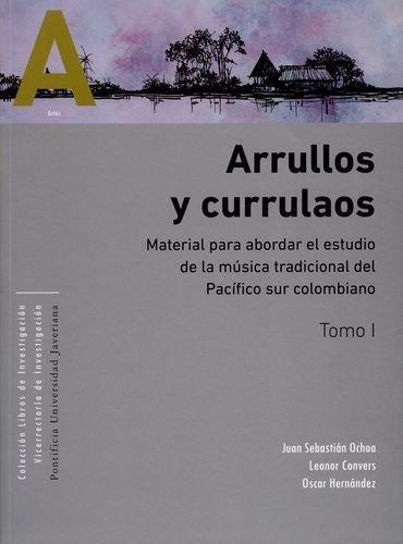 Arrullos Y Currulaos (Tomos I-Ii) Material Para Abordar El Estudio De La Musica Tradicional Del Pacifico Sur C