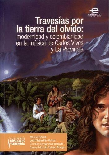 Travesias Por La Tierra Del Olvido Modernidad Y Colombianidad En La Musica De Carlos Vives Y La Provincia