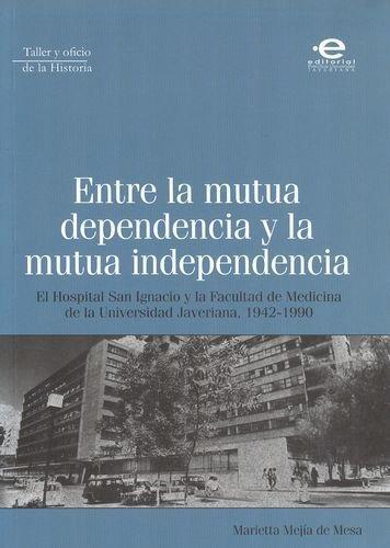 Entre La Mutua Dependencia Y La Mutua Independencia El Hospital San Ignacio Y La Facultad De Medicina