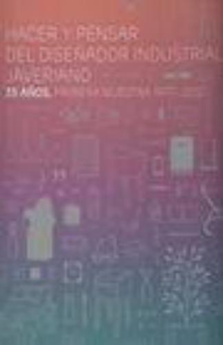 Hacer Y Pensar Del Diseñador Industrial Javeriano. 35 Años, Primera Muestra 1977-2012