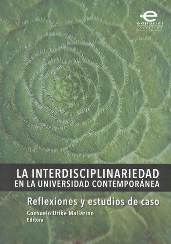 Interdisciplinariedad En La Universidad Contemporanea: Reflexiones Y Estudios De Caso, La