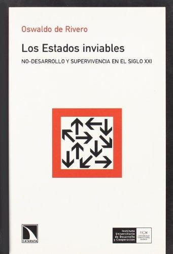 Estados Inviables. No-Desarrollo Y Supervivencia En El Siglo Xxi, Los
