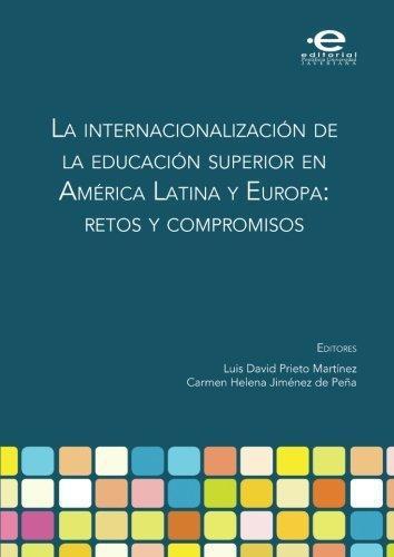 Internacionalizacion De La Educacion Superior En America Latina Y Europa: Retos Y Compromisos