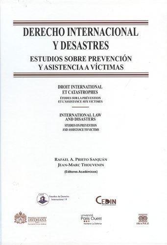 Derecho Internacional Y Desastres. Estudios Sobre Prevencion Y Asistencia A Victimas