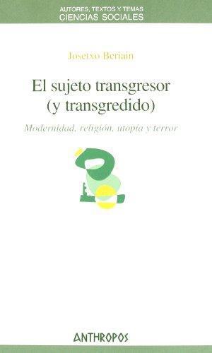 Sujeto Transgresor (Y Transgredido). Modernidad Religion Utopia Y Terror, El