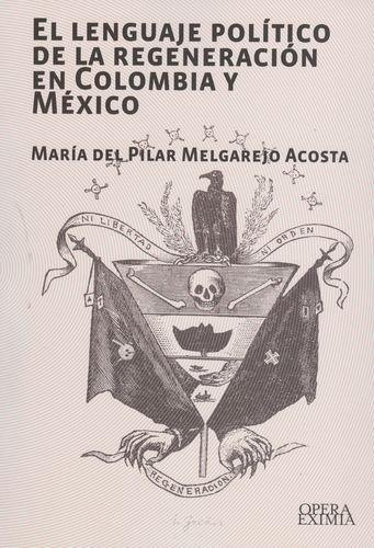 Lenguaje Politico De La Regeneracion En Colombia Y Mexico, El