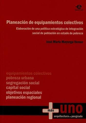 Planeacion De Equipamientos Colectivos. Elaboracion De Una Politica Estrategica De Integracion Social