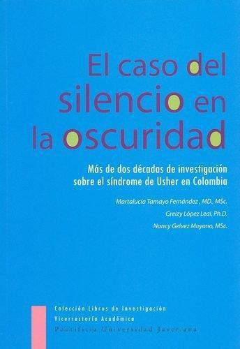 Caso Del Silencio En La Oscuridad. Mas De Dos Decadas De Investigacion Sobre El Sindrome De Usher, El
