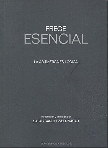 Frege Esencial. La Aritmetica Es Logica
