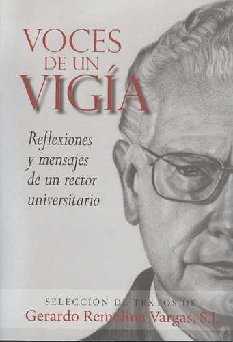 Voces De Un Vigia. Reflexiones Y Mensajes De Un Rector Universitario