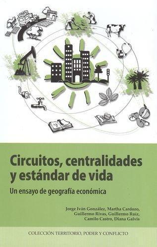Circuitos Centralidades Y Estandar De Vida. Un Ensayo De Geografia Economica
