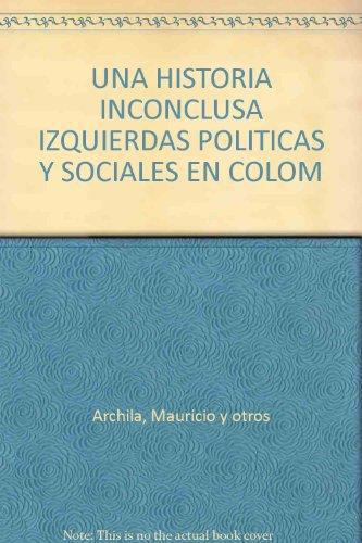 Una Historia Inconclusa. Izquierdas Politicas Y Sociales En Colombia