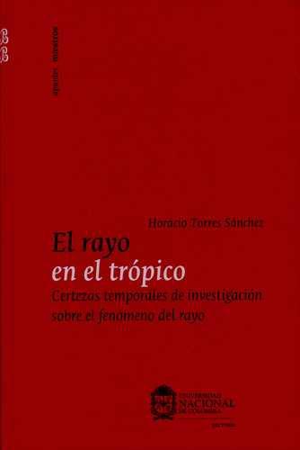 Rayo En El Tropico. Certezas Temporales De Investigacion Sobre El Fenomeno Del Rayo, El