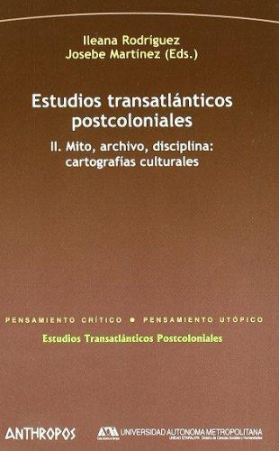 Estudios Transatlanticos (Ii) Postcoloniales. Mito Archivo Disciplina: Cartografias Culturales