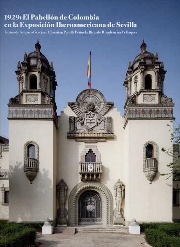 1929: El Pabellon De Colombia En La Exposicion Iberoamericana De Sevilla
