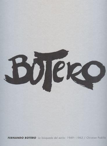 Fernando Botero. La Busqueda Del Estilo (1949-1963)