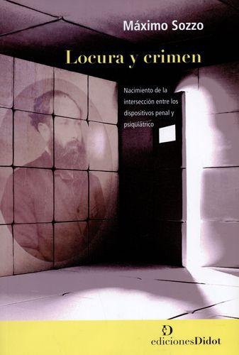 Locura Y Crimen Nacimiento De La Interseccion Entre Los Dispositivos Penal Y Psiquiatrico