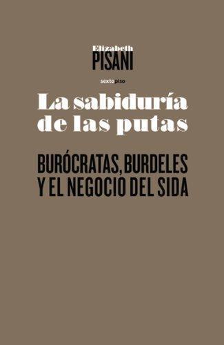 Sabiduria De Las Putas. Burocratas, Burdeles Y El Negocio Del Sida, La