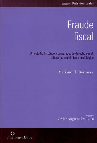 Fraude Fiscal Un Estudio Historico Comparado De Derecho Penal, Tributario, Economico Y Sociologico